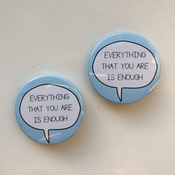 Everything That You Are Is Enough Badge